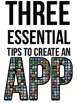 So you have thought about creating an app? Here are three essential tips to note: